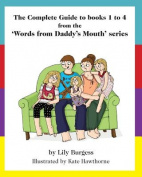 The Complete Guide to Books 1 to 4 from the 'Words from Daddy's Mouth' Series