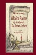 Discovering Hidden Riches by the Light of the Hebrew Alphabet