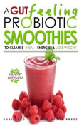A Gut Feeling. Probiotic Smoothies