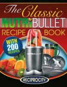 The Classic Nutribullet Recipe Book