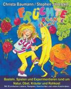 Fruchte, Fruchte, Fruchte - Basteln, Spielen Und Experimentieren Rund Um Natur, Obst, Krauter Und Rohkost [GER]
