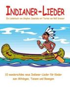 Indianer-Lieder - 10 Wunderschone Neue Indianer-Lieder Fur Kinder Zum Mitsingen, Tanzen Und Bewegen [GER]