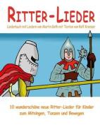 Ritter-Lieder - 10 Wunderschone Neue Ritter-Lieder Fur Kinder Zum Mitsingen, Tanzen Und Bewegen [GER]