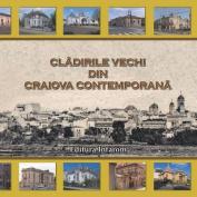 Cladirile Vechi Din Craiova Contemporana [RUM]