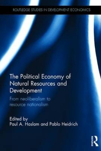 The Political Economy of Natural Resources and Development: From Neoliberalism t