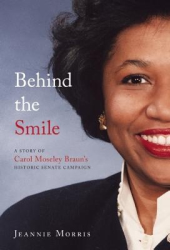 Behind the Smile: A Story of Carol Moseley Braun's Historic Senate Campaign by J