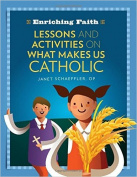 Lessons, Activities and Prayers on What Makes Us Catholic
