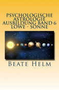 Psychologische Astrologie - Ausbildung Band 6 - Loewe - Sonne [GER]