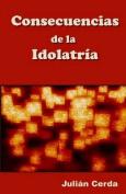Consecuencias de La Idolatria [Spanish]