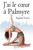 J'Ai Le C Ur a Palmyre [FRE]