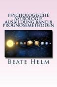 Psychologische Astrologie - Ausbildung Band 8 - Prognosemethoden [GER]