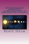 Psychologische Astrologie - Ausbildung Band 10 - Partnerschaftsanalyse [GER]