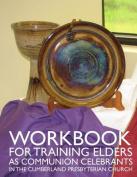 Workbook for Training Elders as Communion Celebrants