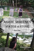 Aggie Moresey Water and Stone Part One