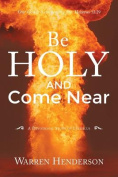 Be Holy and Come Near
