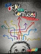 Its Okay to Be Confuesd