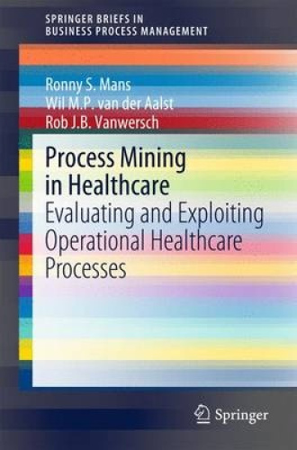 Process Mining in Healthcare: Evaluating and Exploiting Operational Healthcare P