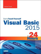 Visual Basic 2015 in 24 Hours, Sams Teach Yourself