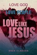 Love God. Love People. Love Like Jesus.