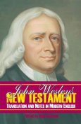 John Wesley's New Testament Translation and Notes in Modern English