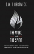 The Word & the Spirit  : Discover How the Power of Scripture and the Holy Spirit Work Together in Your Life