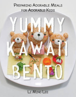 Yummy Kawaii Bento: Preparing Adorable Meals for Adorable Kids