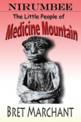 Nirumbee - The Little People of Medicine Mountain