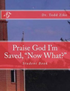 "Praise God I'm Saved, ""Now What?"""