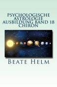 Psychologische Astrologie - Ausbildung Band 18 - Chiron [GER]