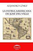 La Patria Americana de Jose del Valle [Spanish]