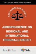 The Jurisprudence on Regional and International Tribunals Digest