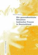 Die Gesundheitliche Situation Lesbischer Frauen in Deutschland  [GER]