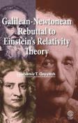 Galilean - Newtonean Rebuttal to Einstein's Relativity Theory
