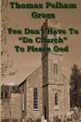 """You Don't Have to """"Do Church"""" to Please God"""