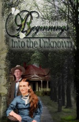 Beginnings: Into the Unknown