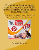 Pinterest Marketing for Authors and. Video Marketing for Authors
