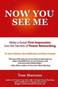 Now You See Me - Make a Great First Impression - Use Secrets of Power Networking