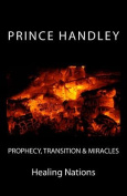Prophecy, Transition & Miracles  : Healing Nations