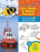 Learn to Draw Cars, Planes & Moving Machines  : Step-By-Step Instructions for More Than 25 Powerful Machines and Vehicles (Learn to Draw