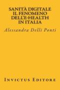 Sanita Digitale. Il Fenomeno Dell'e-Health in Italia [ITA]