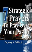 7 Strategic Prayers to Pray Over Your Pastor