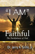 """I Am"" Faithful"