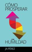 Como Prosperar Con Humildad [Spanish]
