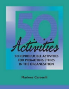 50 Reproducible Activities for Promoting Ethics Within the Organization