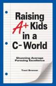 Raising A+ Kids in A C- World
