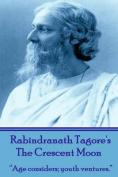 Rabindranath Tagore's the Crescent Moon