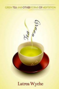 Green Tea & Other Forms of Meditation