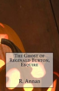 The Ghost of Reginald Burton, Esquire