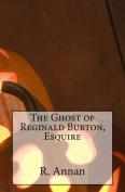 The Ghost of Reginald Burton, Esquire