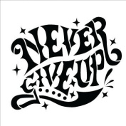 Never Give Up - Word Art Stencil - 46cm x 46cm